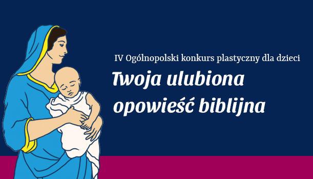 Ogólnopolski konkurs plastyczny pn. ˝Twoja ulubiona opowieść biblijna˝